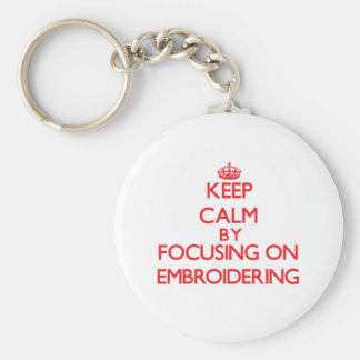 Keep Calm by focusing on EMBROIDERING Keychain