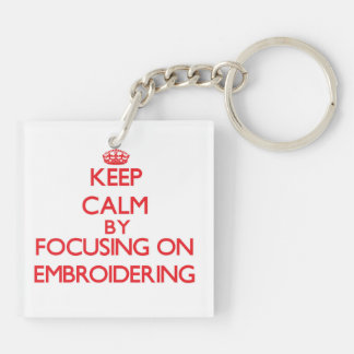 Keep Calm by focusing on EMBROIDERING Square Acrylic Keychains