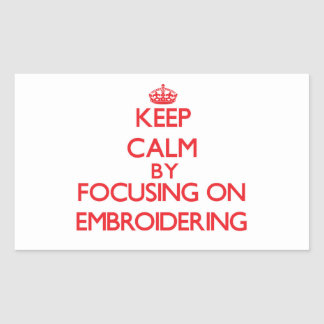 Keep Calm by focusing on EMBROIDERING Rectangle Stickers