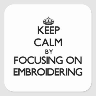 Keep Calm by focusing on EMBROIDERING Stickers