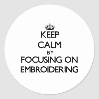 Keep Calm by focusing on EMBROIDERING Sticker