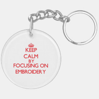 Keep Calm by focusing on EMBROIDERY Double-Sided Round Acrylic Keychain