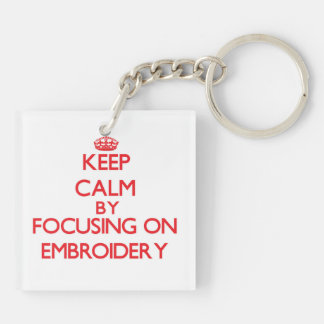 Keep Calm by focusing on EMBROIDERY Double-Sided Square Acrylic Keychain