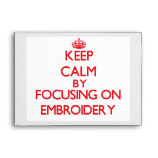 Keep Calm by focusing on EMBROIDERY Envelope