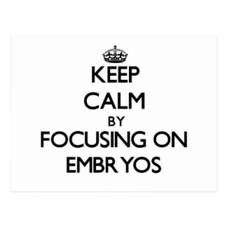 Keep Calm by focusing on EMBRYOS Postcard