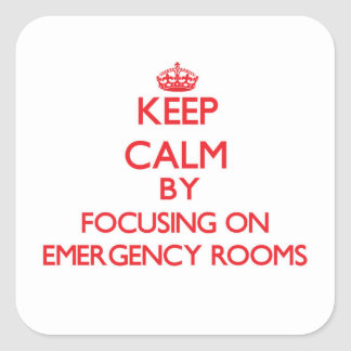Keep Calm by focusing on EMERGENCY ROOMS Square Sticker