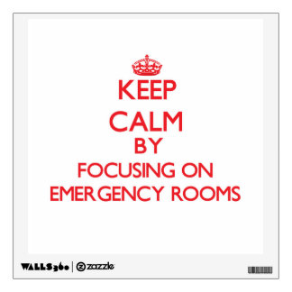Keep Calm by focusing on EMERGENCY ROOMS Room Decal
