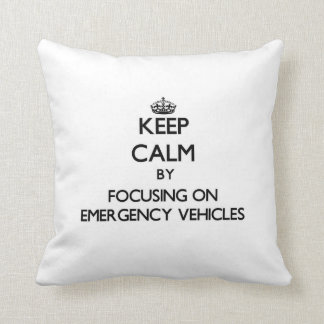 Keep Calm by focusing on EMERGENCY VEHICLES Throw Pillow