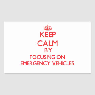 Keep Calm by focusing on EMERGENCY VEHICLES Rectangular Sticker