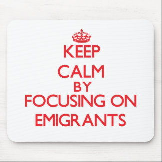 Keep Calm by focusing on EMIGRANTS Mousepad