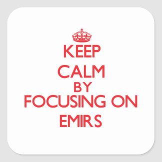 Keep Calm by focusing on EMIRS Square Sticker