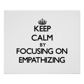 Keep Calm by focusing on EMPATHIZING Print