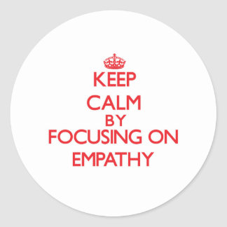 Keep Calm by focusing on EMPATHY Round Stickers