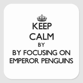Keep calm by focusing on Emperor Penguins Square Sticker