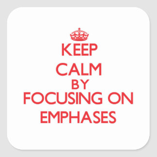 Keep Calm by focusing on EMPHASES Square Sticker