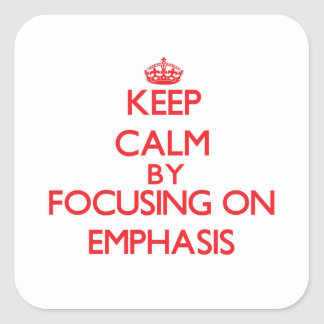 Keep Calm by focusing on EMPHASIS Square Sticker