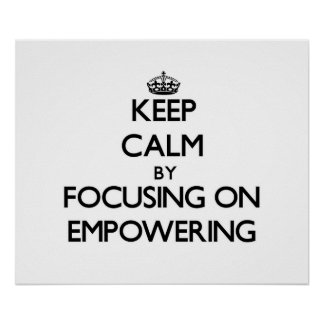 Keep Calm by focusing on EMPOWERING Poster