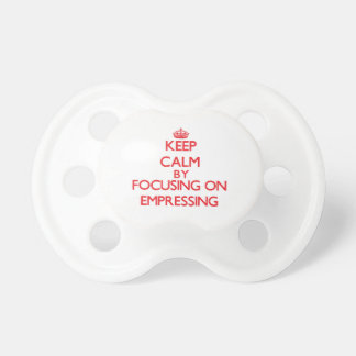 Keep Calm by focusing on EMPRESSING Pacifier