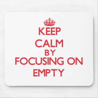 Keep Calm by focusing on EMPTY Mouse Pads