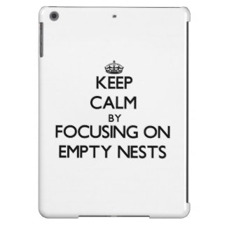 Keep Calm by focusing on Empty Nests Cover For iPad Air