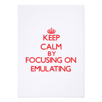 Keep Calm by focusing on EMULATING Card