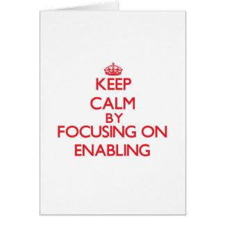 Keep Calm by focusing on ENABLING Greeting Card
