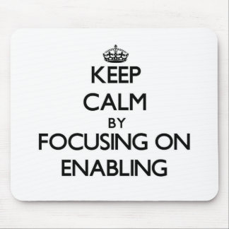 Keep Calm by focusing on ENABLING Mousepads