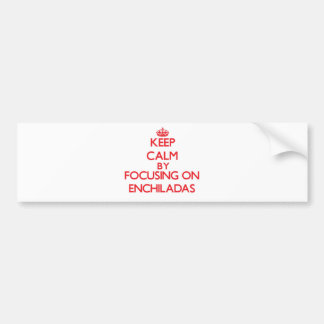 Keep Calm by focusing on ENCHILADAS Car Bumper Sticker