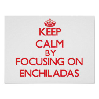 Keep Calm by focusing on ENCHILADAS Poster