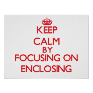 Keep Calm by focusing on ENCLOSING Posters