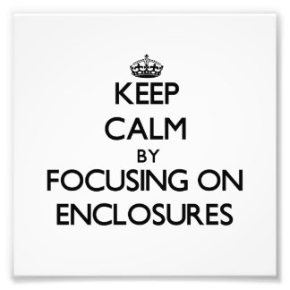 Keep Calm by focusing on ENCLOSURES Photographic Print