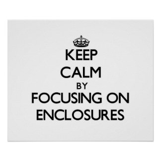 Keep Calm by focusing on ENCLOSURES Posters