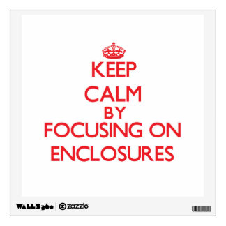 Keep Calm by focusing on ENCLOSURES Wall Sticker