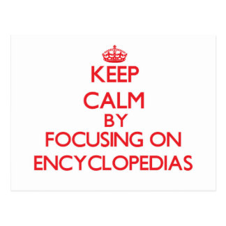 Keep Calm by focusing on ENCYCLOPEDIAS Postcards