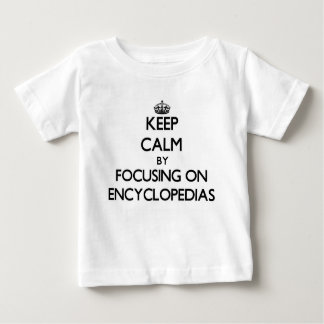 Keep Calm by focusing on ENCYCLOPEDIAS T Shirts