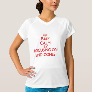 Keep Calm by focusing on END ZONES T-shirt