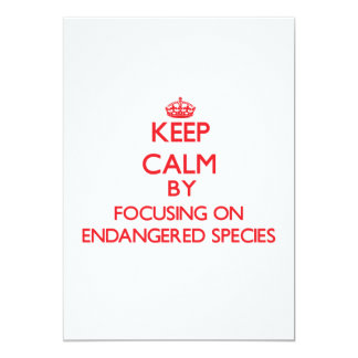 Keep Calm by focusing on ENDANGERED SPECIES 5x7 Paper Invitation Card