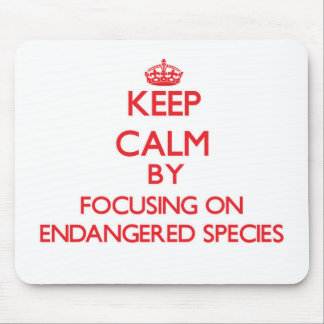Keep Calm by focusing on ENDANGERED SPECIES Mouse Pad