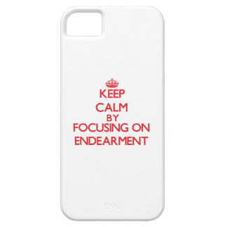 Keep Calm by focusing on ENDEARMENT iPhone 5 Cases