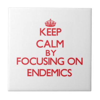 Keep Calm by focusing on ENDEMICS Tile