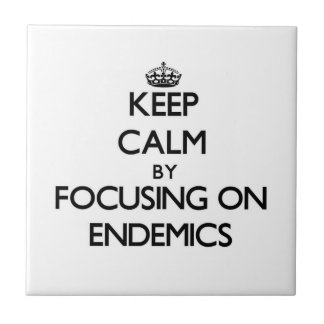 Keep Calm by focusing on ENDEMICS Tiles