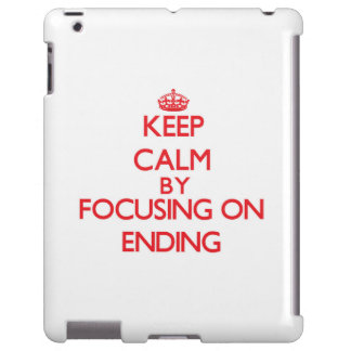 Keep Calm by focusing on ENDING