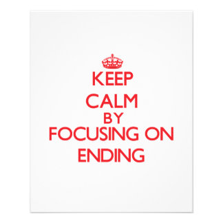 Keep Calm by focusing on ENDING Full Color Flyer