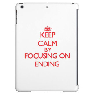 Keep Calm by focusing on ENDING Cover For iPad Air
