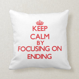 Keep Calm by focusing on ENDING Throw Pillow