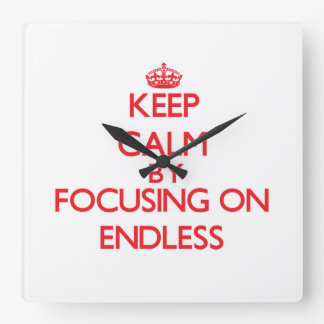 Keep Calm by focusing on ENDLESS Square Wallclocks