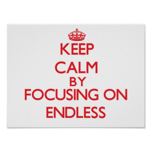 Keep Calm by focusing on ENDLESS Print