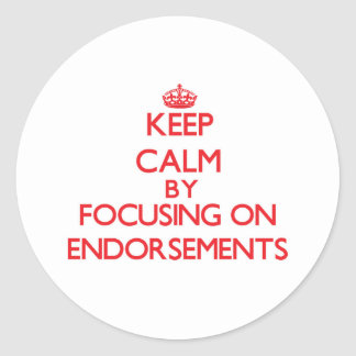 Keep Calm by focusing on ENDORSEMENTS Sticker