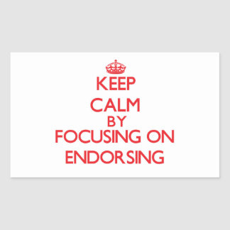 Keep Calm by focusing on ENDORSING Stickers