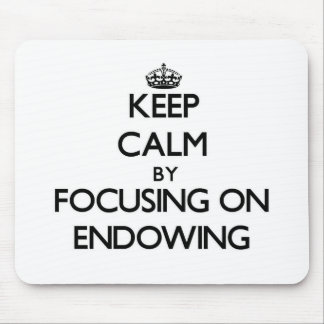 Keep Calm by focusing on ENDOWING Mouse Pad
